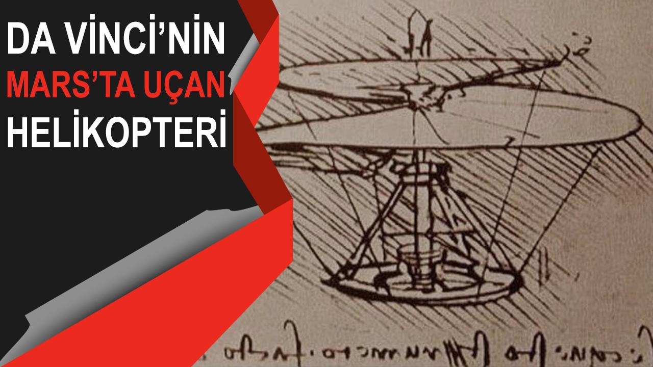 Da Vinci'nin Mars'ta Uçan Helikopteri, Başka Bir Gezegende İlk Uçurulan Helikopter
